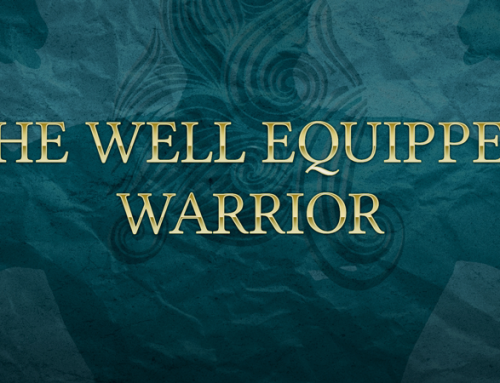 The Well Equipped Warrior Part 4